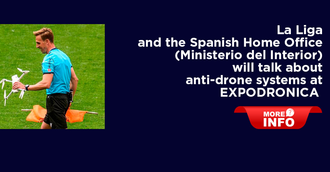 La Liga and the Spanish Home Office (Ministerio del Interior) will talk about anti-drone systems at EXPODRONICA